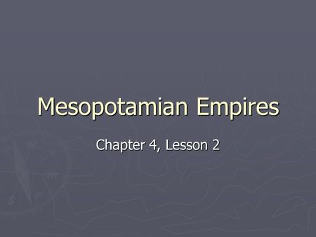 Mesopotamian Empires Chapter 4, Lesson 2. The First Empires ► By 2400 B.C., Sumer's city states were weakened by conflict. ► As they lost power, powerful.
