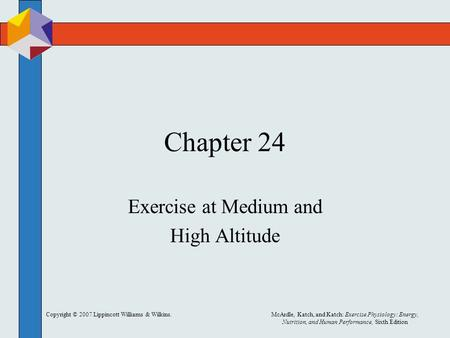 Copyright © 2007 Lippincott Williams & Wilkins.McArdle, Katch, and Katch: Exercise Physiology: Energy, Nutrition, and Human Performance, Sixth Edition.