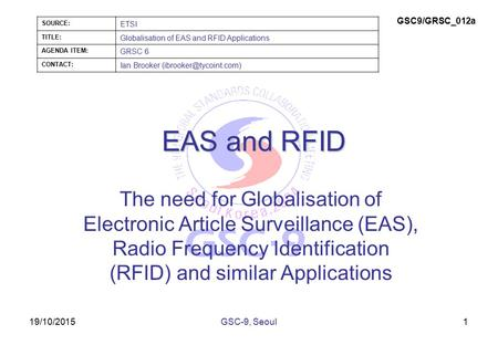 19/10/2015 EAS and RFID The need for Globalisation of Electronic Article Surveillance (EAS), Radio Frequency Identification (RFID) and similar Applications.