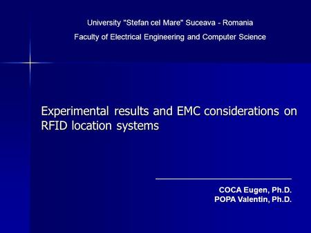 Experimental results and EMC considerations on RFID location systems University Stefan cel Mare Suceava - Romania Faculty of Electrical Engineering and.