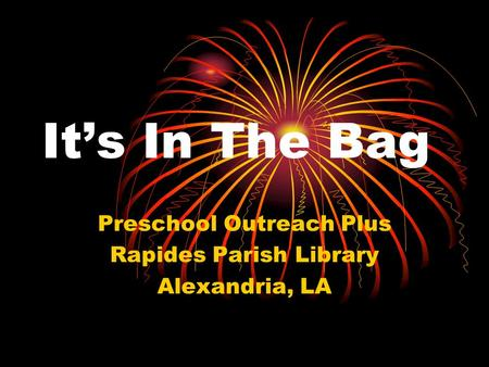 It's In The Bag Preschool Outreach Plus Rapides Parish Library Alexandria, LA.