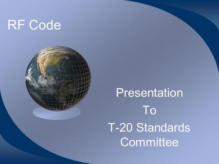 RF Code Presentation To T-20 Standards Committee.