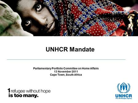 UNHCR Mandate Parliamentary Portfolio Committee on Home Affairs 13 November 2011 Cape Town, South Africa.