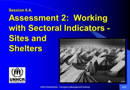 UNHCR/InterWorks - Emergency Management Training6.4.1. Session 6.4. Assessment 2: Working with Sectoral Indicators - Sites and Shelters Corbis.