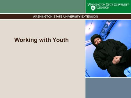 WASHINGTON STATE UNIVERSITY EXTENSION Working with Youth.