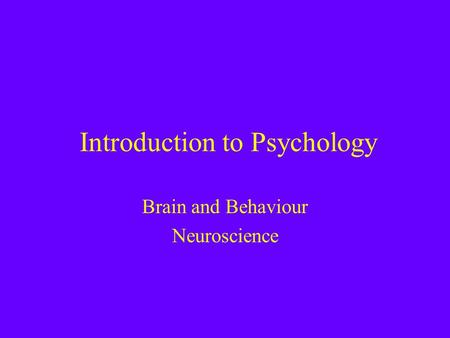 Introduction to Psychology Brain and Behaviour Neuroscience.