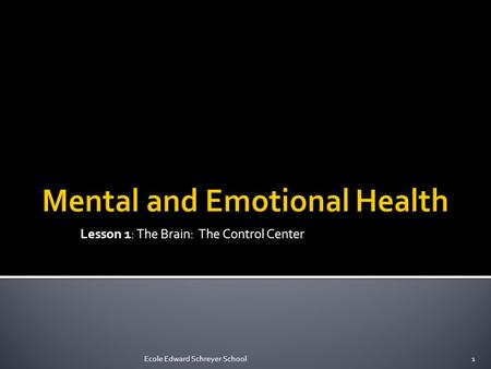 Lesson 1: The Brain: The Control Center 1Ecole Edward Schreyer School.