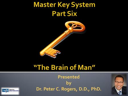 Presented by Dr. Peter C. Rogers, D.D., PhD.. The Brain of Man  The process of evolution is constantly building your tomorrows out of your todays. 