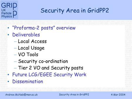 "Security Area in GridPP2 4 Mar 2004 Security Area in GridPP2 ""Proforma-2 posts"" overview Deliverables – Local Access – Local Usage."