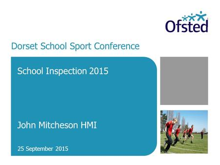 Dorset School Sport Conference School Inspection 2015 John Mitcheson HMI 25 September 2015.