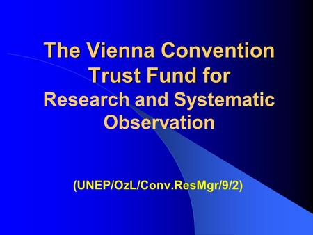 The Vienna Convention Trust Fund for The Vienna Convention Trust Fund for Research and Systematic Observation (UNEP/OzL/Conv.ResMgr/9/2)