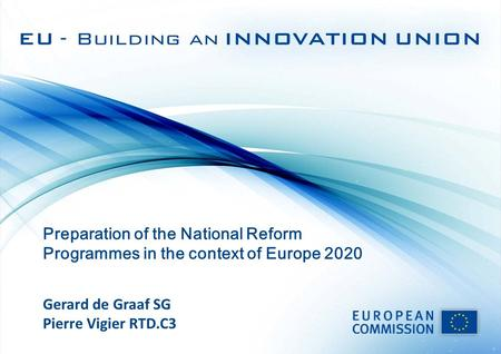 Preparation of the National Reform Programmes in the context of Europe 2020 Gerard de Graaf SG Pierre Vigier RTD.C3.