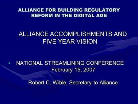 ALLIANCE FOR BUILDING REGULATORY REFORM IN THE DIGITAL AGE ALLIANCE ACCOMPLISHMENTS AND ALLIANCE ACCOMPLISHMENTS AND FIVE YEAR VISION FIVE YEAR VISION.