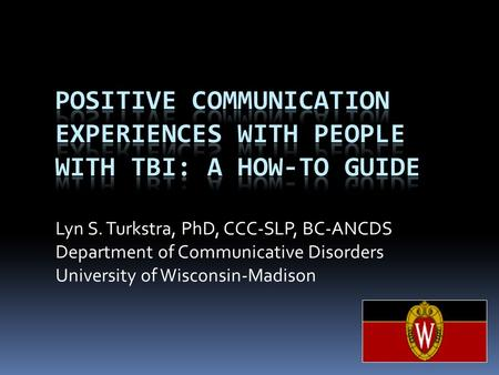 Lyn S. Turkstra, PhD, CCC-SLP, BC-ANCDS Department of Communicative Disorders University of Wisconsin-Madison.