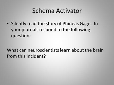 Schema Activator Silently read the story of Phineas Gage. In your journals respond to the following question: What can neuroscientists learn about the.