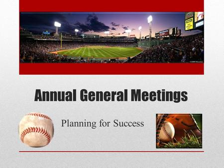 Annual General Meetings Planning for Success. What is the AGM for ? The required Annual General Meeting of your club. Open to all members. Public statement.