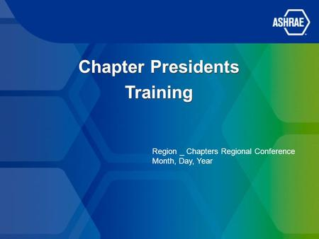 Chapter Presidents Training Region _ Chapters Regional Conference Month, Day, Year.