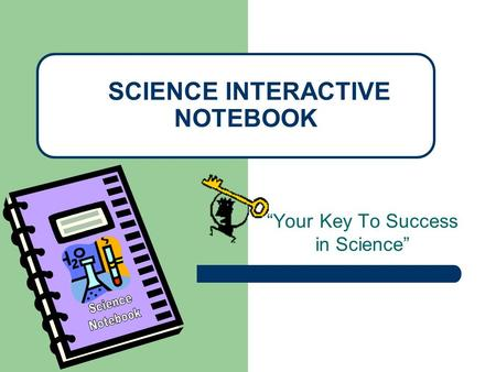 """Your Key To Success in Science"" SCIENCE INTERACTIVE NOTEBOOK."
