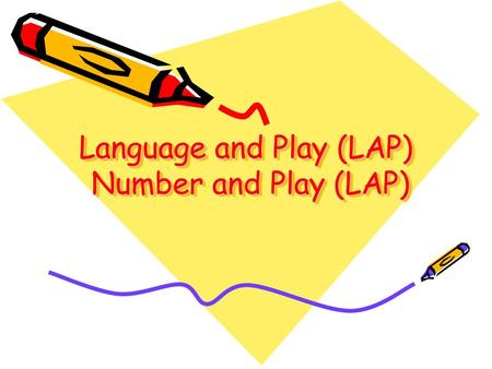 Language and Play (LAP) Number and Play (LAP). Introduction to LAP/NAP Language and Play (LAP) and Number and Play (NAP) programmes are an effective series.