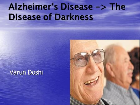 Alzheimer's Disease -> The Disease of Darkness Varun Doshi.