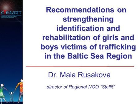 Recommendations on strengthening identification and rehabilitation of girls and boys victims of trafficking in the Baltic Sea Region Recommendations on.