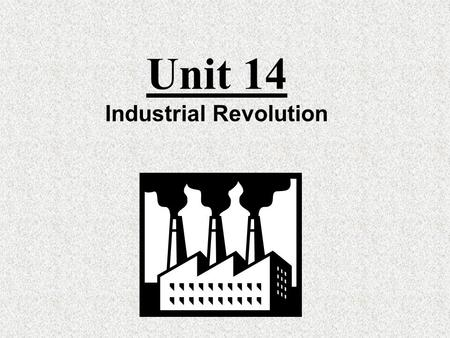 Unit 14 Industrial Revolution Timeline Agricultural Revolution Industrial Revolution Results of Changes Changes in Agriculture Domestic System vs Factory.