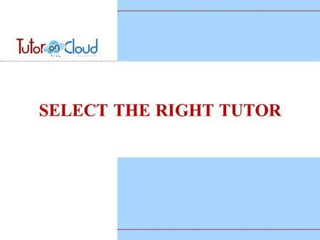 SELECT THE RIGHT TUTOR. TUTOR'S TRACK RECORD Enquire about the tutor's past records and background Ask for references from parents of children they have.
