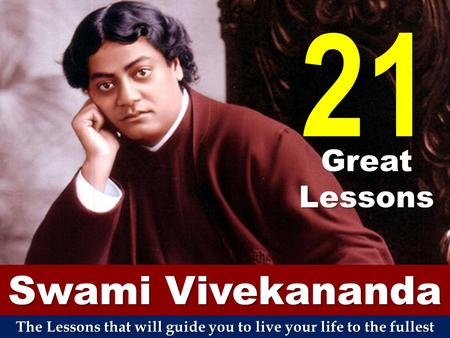 Swami Vivekananda 21 Great Lessons The Lessons that will guide you to live your life to the fullest.