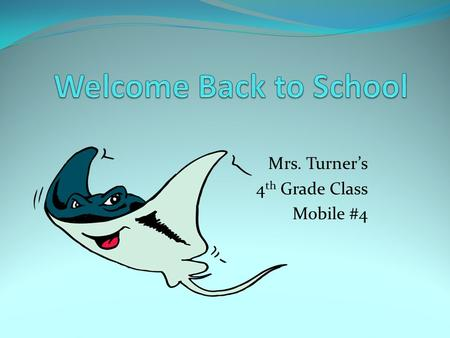 Mrs. Turner's 4 th Grade Class Mobile #4. Contact Information Please visit the school website at: