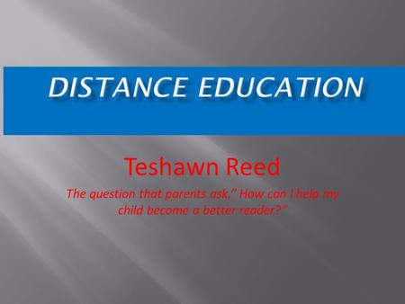 "Teshawn Reed The question that parents ask,"" How can I help my child become a better reader?"""