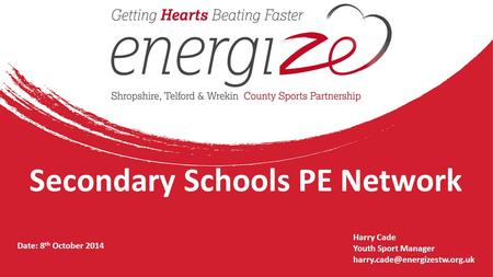 Secondary Schools PE Network Date: 8 th October 2014 Harry Cade Youth Sport Manager