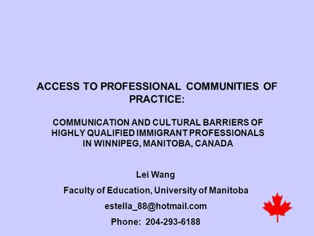 ACCESS TO PROFESSIONAL COMMUNITIES OF PRACTICE: COMMUNICATION AND CULTURAL BARRIERS OF HIGHLY QUALIFIED IMMIGRANT PROFESSIONALS IN WINNIPEG, MANITOBA,