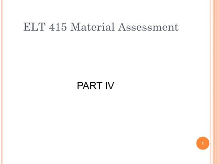ELT 415 Material Assessment PART IV 1. THREE PIECES OF ADVICE Try to get as much information as possible by asking for it specifically or by trying to.