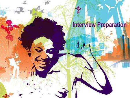 "Interview Preparation. ""Be prepared"" Before the interview, confirm TIME, DATE & LOCATION! Plan your journey!! Know where you are going, how you'll get."