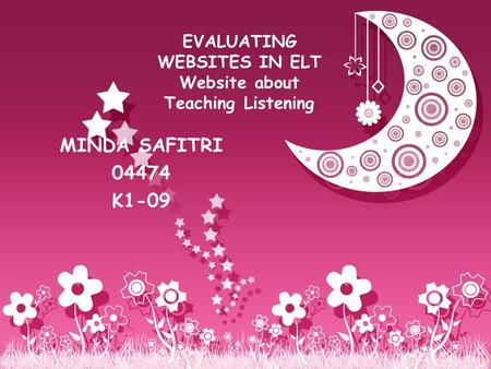 EVALUATING WEBSITES IN ELT Website about Teaching Listening MINDA SAFITRI 04474 K1-09.