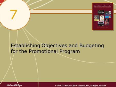 Establishing Objectives and Budgeting for the Promotional Program 7 McGraw-Hill/Irwin © 2004 The McGraw-Hill Companies, Inc., All Rights Reserved.