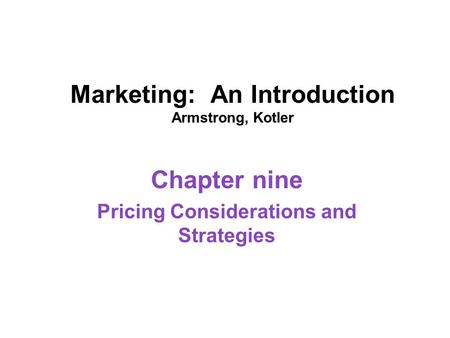 Marketing: An Introduction Armstrong, Kotler Chapter nine Pricing Considerations and Strategies.