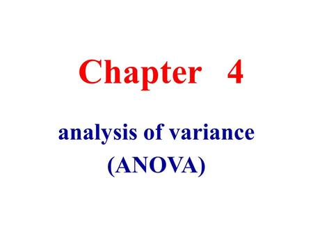 Chapter 4 analysis of variance (ANOVA). Section 1 the basic idea and condition of application.
