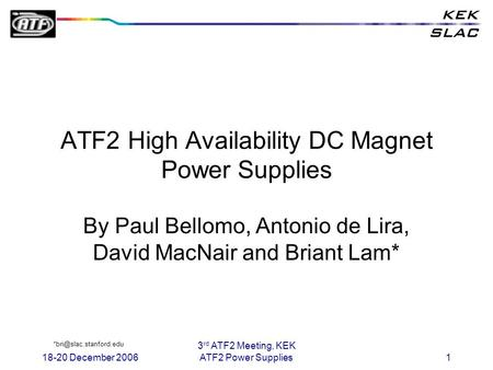 18-20 December 2006 3 rd ATF2 Meeting, KEK ATF2 Power Supplies1 ATF2 High Availability DC Magnet Power Supplies By Paul Bellomo, Antonio de Lira, David.