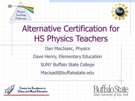 Dan MacIsaac, Physics Dave Henry, Elementary Education SUNY Buffalo State College Alternative Certification for HS Physics Teachers.