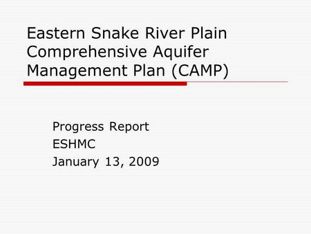 Eastern Snake River Plain Comprehensive Aquifer Management Plan (CAMP) Progress Report ESHMC January 13, 2009.