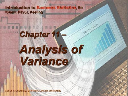 ©2003 Thomson/South-Western 1 Chapter 11 – Analysis of Variance Slides prepared by Jeff Heyl, Lincoln University ©2003 South-Western/Thomson Learning™