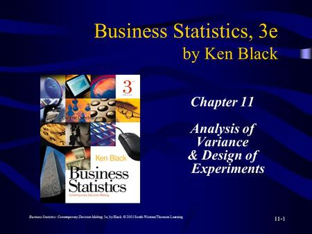 Business Statistics: Contemporary Decision Making, 3e, by Black. © 2001 South-Western/Thomson Learning 11-1 Business Statistics, 3e by Ken Black Chapter.