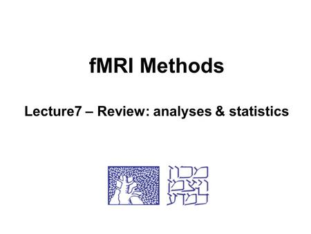FMRI Methods Lecture7 – Review: analyses & statistics.