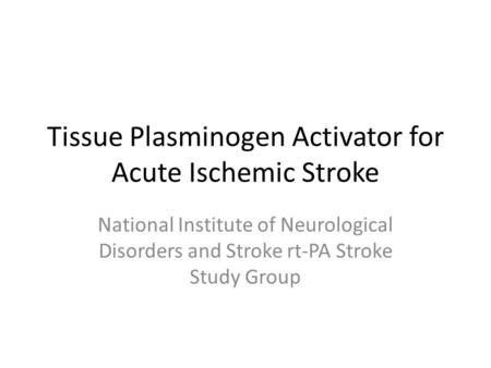 Tissue Plasminogen Activator for Acute Ischemic Stroke National Institute of Neurological Disorders and Stroke rt-PA Stroke Study Group.