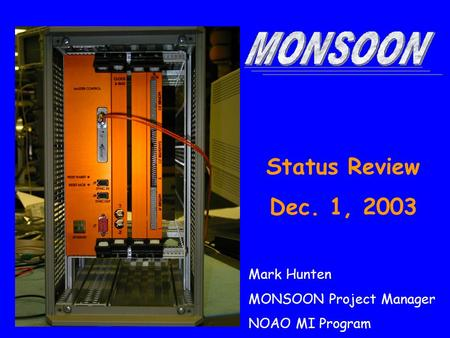 Status Review Dec. 1, 2003 Mark Hunten MONSOON Project Manager NOAO MI Program.