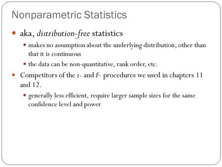 Nonparametric Statistics aka, distribution-free statistics makes no assumption about the underlying distribution, other than that it is continuous the.