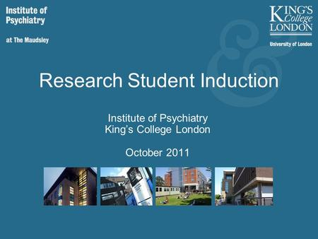 Research Student Induction Institute of Psychiatry King's College London October 2011.