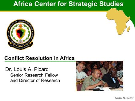 Africa Center for Strategic Studies Tuesday, 10 July 2007 Africa Center for Strategic Studies Dr. Louis A. Picard Senior Research Fellow and Director of.