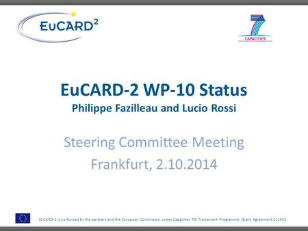 EuCARD-2 is co-funded by the partners and the European Commission under Capacities 7th Framework Programme, Grant Agreement 312453 EuCARD-2 WP-10 Status.